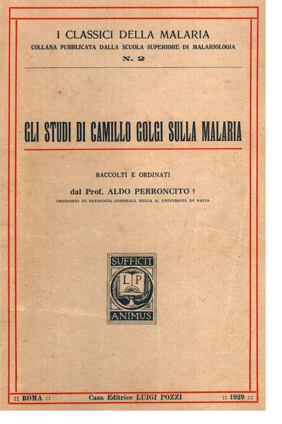 Cover of the book edited in 1929 by Prof. Aldo Perroncito , successor of Camillo Golgi at the Chair of General Pathology of the Universiity of Pavia, collecting his papers on malaria